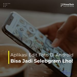 Aplikasi Edit Foto Di Android- Bisa Jadi Selebgram Lho!