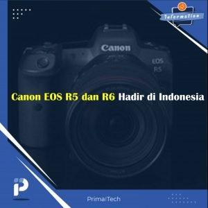 Canon EOS R5 dan R6 Hadir di Indonesia